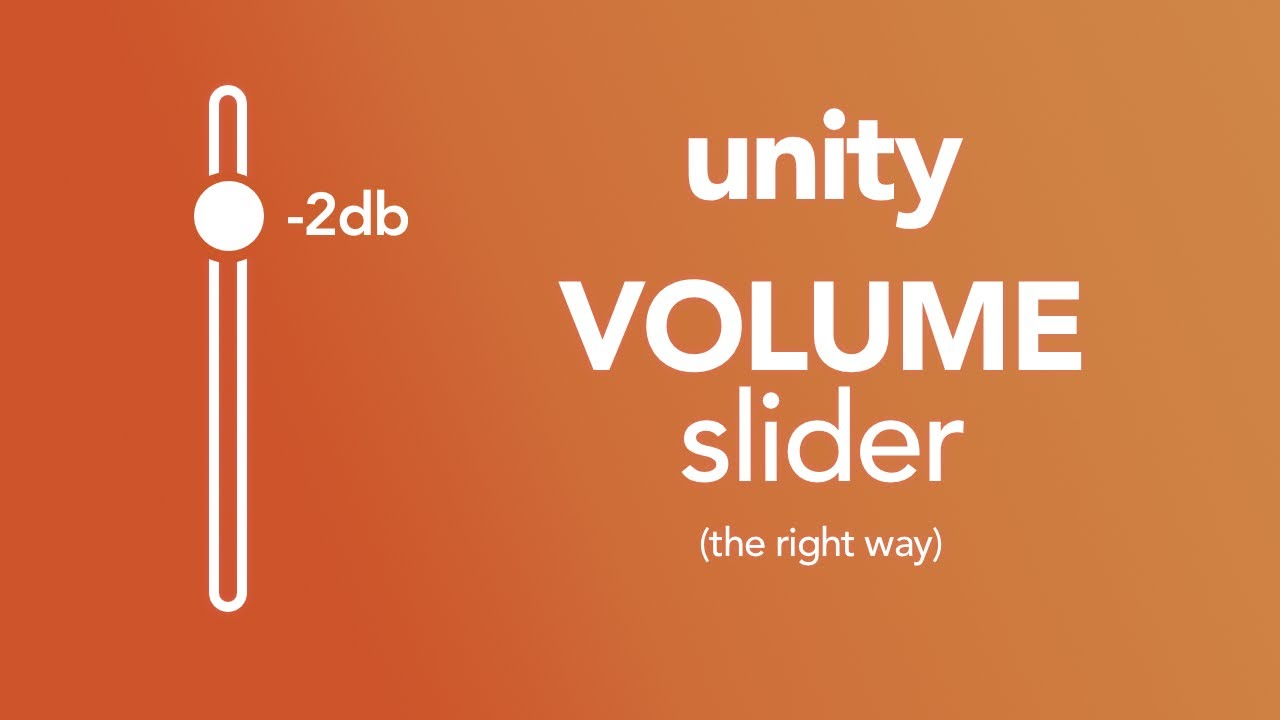 The right way to make a volume slider in Unity (using