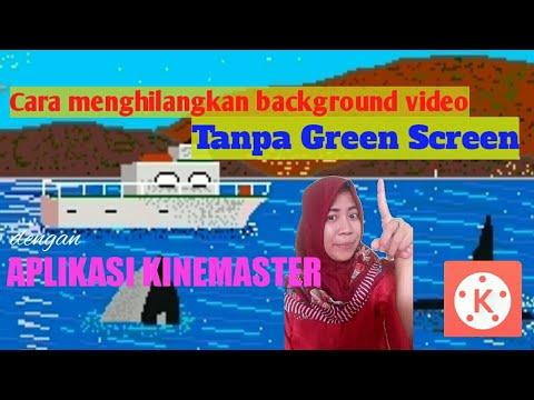 Cara Menghilangkan Background Video Tanpa Green Screen Menggunakan Aplikasi Kinemaster Youtube