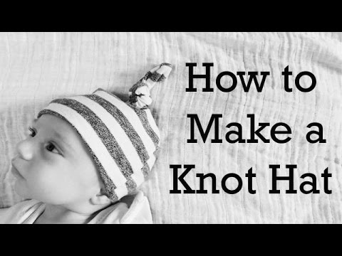 How to make a Baby Knot Hat: Part 2 of Hat Series: DIY
