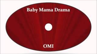 OMI-Baby Mama Drama