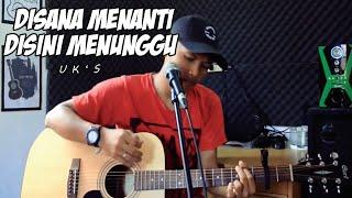 Download Disana Menanti Disini Menunggu - Uk's (Cover) By Bendy Moe