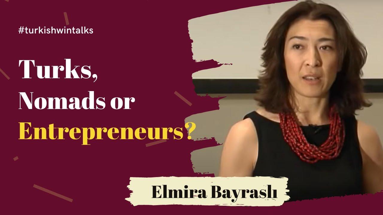 Elmira Bayraslı | Turks: Nomads or Entrepreneurs?