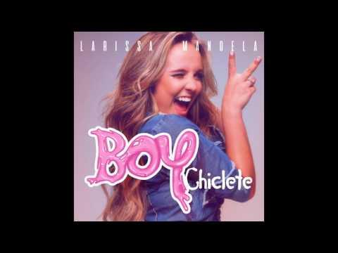 2a36eaf39ba5a Boy Chiclete - Larissa Manoela - LETRAS.MUS.BR