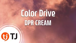 [TJ노래방] Color Drive - DPR CREAM / TJ Karaoke