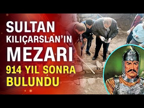 Anadolu Selçuklu'nun hükümdarı Kılıçarslan'ın mezarı bulundu