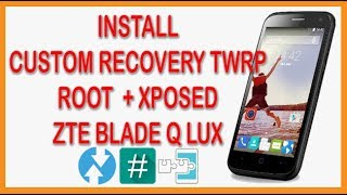 INSTALL TWRP, ROOT & XPOSED ZTE BLADE Q LUX WITHOUT PC