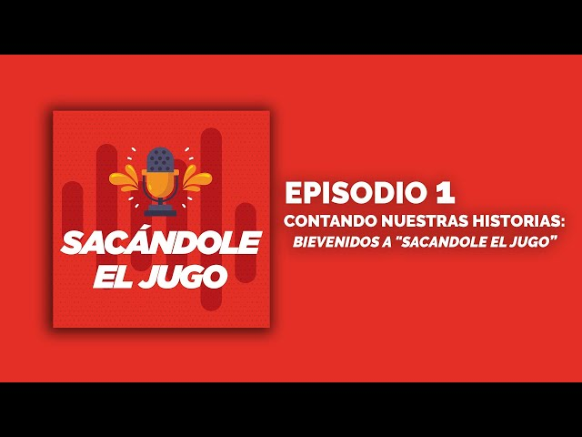 Contando nuestras historias | EPISODIO 01 - Sacándole el Jugo 🎙