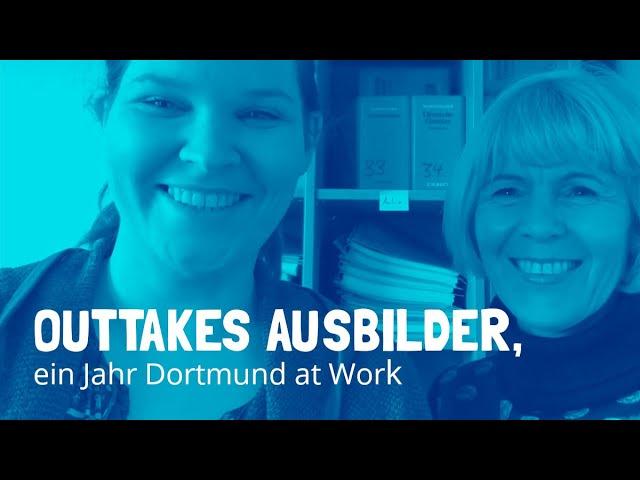 Outtakes Ausbilder. Ein Jahr DORTMUND AT WORK Outtakes Ausbilder, 1 Jahr DORTMUND AT WORK