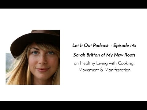 150 | Sarah Britton of My New Roots on Healthy Living with Cooking, Movement & Manifestation