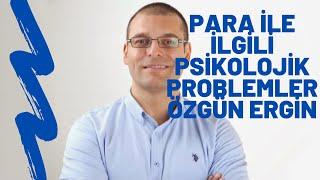 Para ile İlgili Psikolojik Problemler - Uzman Psikolog Özgün Ergin