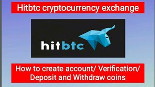 Hitbtc cryptocurrency exchange/ Account/Verification/Withdraw and Deposit