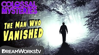 The Man Who Disappeared | COLOSSAL MYSTERIES
