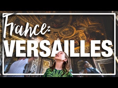 France: Paris - The inside and outside of Versailles, what to expect.