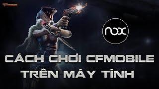 Hướng dẫn cách cài đặt và chơi CF Mobile - Crossfire Legends trên máy tính PC với giả lập Noxplayer