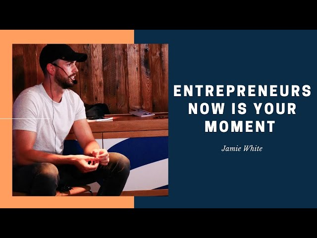 Entrepreneurs Now Is Your Moment