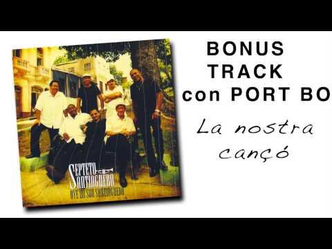 SEPTETO SANTIAGUERO & PORT BO - La nostra cançó (Bonus Track La Marató de TV3 2010)