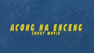 ACONG NA ENCENG SHORT MOVIE 2019 ( OFFICIAL ) | Presented by Various Project