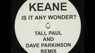 Is It Any Wonder - Keane (Tall Paul Mix)