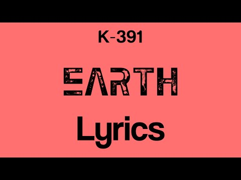 K-391 - Earth [Lyrics]
