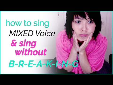 How to sing without breaking and mix your voice