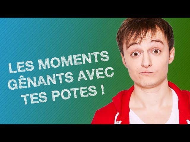 TOP #5 DES MOMENTS GÊNANTS AVEC TES POTES