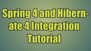108.Spring 4 and Hibernate 4 Integration Tutorial