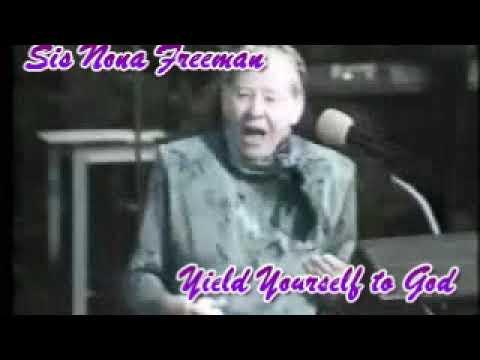 Yield Yourself to God – Sis Nona Freeman