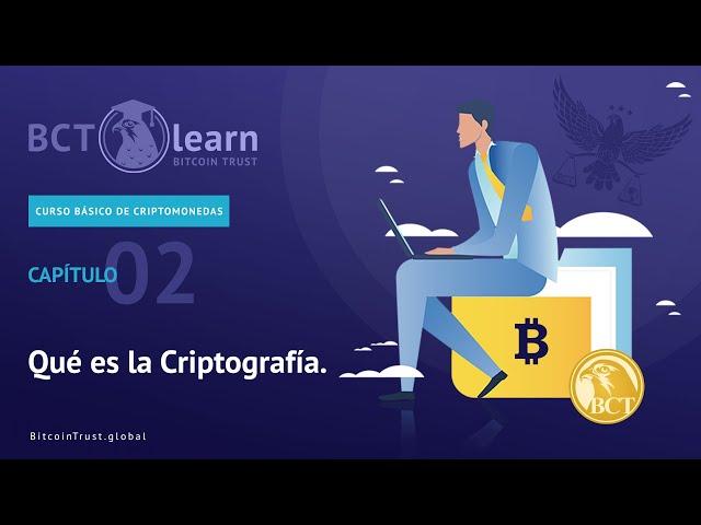 Bitcoin Trust - Cap. 02 - Qué es la Criptografía