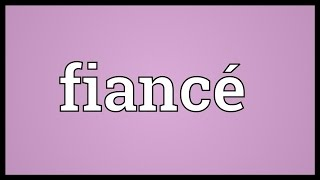 Fiancé Meaning