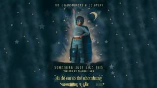 [Vietsub + Lyrics] Something Just Like This - The Chainsmokers & Coldplay