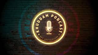 Khuddam Podcast (Ep. 20) - Eine besondere Beziehung