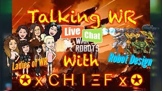 War Robots [WR] Talking WR with xCHIEFx - Ladies of WR & Robot Designs