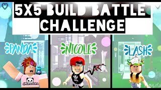 5x5 BUILD BATTLE CHALLENGE (Panda V.s. Nicole V.s. Lash)