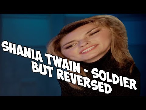 Shania Twain - Soldier but REVERSED
