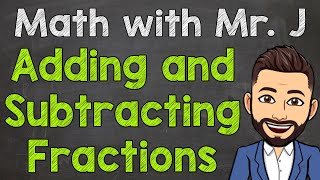 Adding and Subtracting Fracтions | How to Add and Subtract Fractions Step by Step