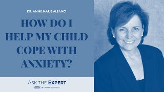 How Do I Help My Child Cope with Anxiety?
