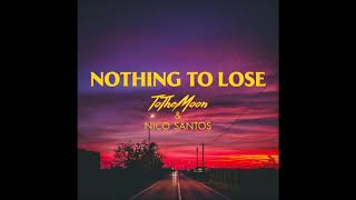ToTheMoon & Nico Santos - Nothing To Lose (Official Audio)