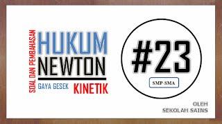 Gaya Gesek Kinetik - Soal dan Pembahasan  Dinamika Partikel #23
