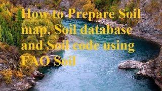 How to Prepare Soil map, Soil database and Soil code for SWAT Rainfall-Runoff Modelling
