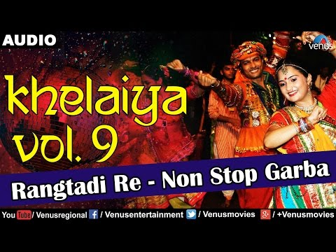 Khelaiya - Vol.9 : Rangtadi Re - Non Stop Garba | Gujarati Garba Songs