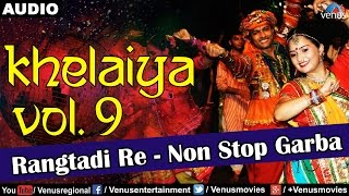 Khelaiya - Vol-9 : Rangtadi Re - Non Stop Garba || Gujarati Garba Songs