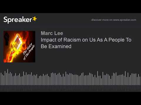 Impact of Racism on Us As A People To Be Examined (part 5 of 9)