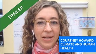 Courtney Howard - Climate Change and Health Trailer