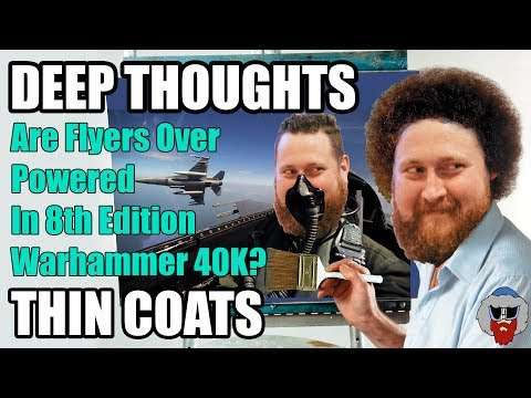 Are Flyers Over Powered in Warhammer 40K 8th Edition? - Deep Thoughts,Thin Coats - Episode 20