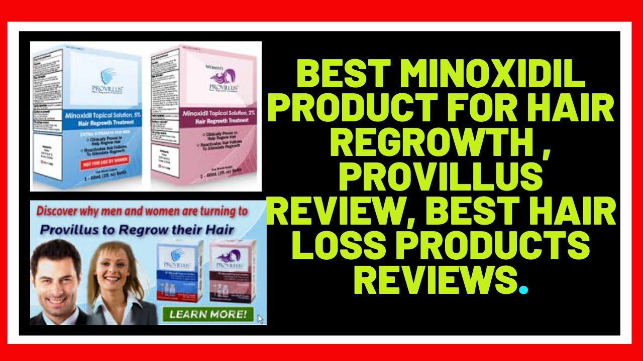 Best Minoxidil Product For Hair Regrowth Provillus Review Best