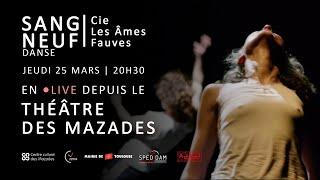 Sang Neuf | Cie Les Âmes Fauves | En direct du Théâtre des Mazades | Toulouse
