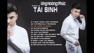 ƯNG HOÀNG PHÚC   ALBUM TÁI SINH   NHỮNG CA KHÚC HAY NHẤT CỦA ƯNG HOÀNG PHÚC   HOT ALBUM 2017