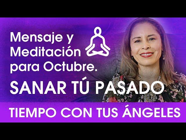 Mensaje y Meditación para Octubre. Sanar tú Pasado