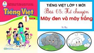 Bài 68: Kể chuyện: Mây đen và mây trắng   Tiếng Việt lớp 1  Sách Cánh Diều lớp 1  CÔ THU