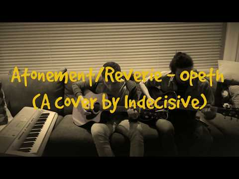 Atonement/Reverie - Opeth (a cover by Indecisive)
